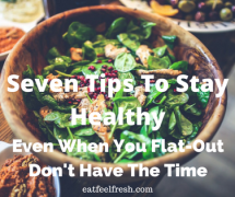 Seven Tips To Stay Healthy When You Flat-Out Don't Have The Time