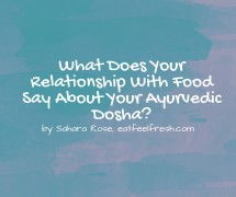 What Does Your Relationship with Food Say About Your Ayurvedic Dosha?