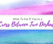 What Should I Eat if I'm a Cross Between Two Doshas? Dual-Doshas Explained