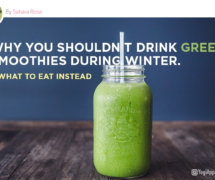 Why You Shouldn't Drink Green Smoothies During Winter + What to Eat Instead